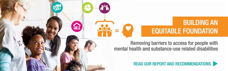 Building an Equitable Foundation: Removing barriers to access for people with mental health and substance-use related disabilities,