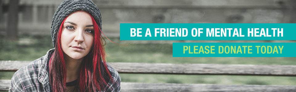 Be a friend of mental health. Please donate today